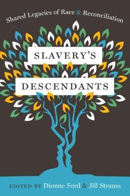 Slavery's Descendants: Shared Legacies of Race and Reconciliation by Jill Strauss