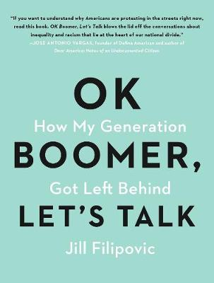 OK Boomer, Let's Talk: How My Generation Got Left Behind by Jill Filipovic