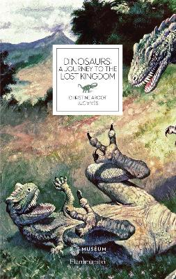 Dinosaurs: A Journey to the Lost Kingdom by Christine Argot