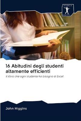 16 Abitudini degli studenti altamente efficienti by John Higgins