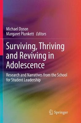 Surviving, Thriving and Reviving in Adolescence: Research and Narratives from the School for Student Leadership by Michael Dyson