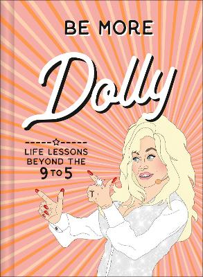 Be More Dolly: Life Lessons Beyond the 9 to 5 book