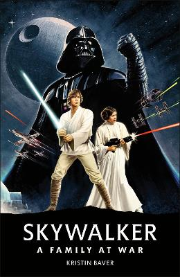 Star Wars Skywalker - A Family At War by Kristin Baver