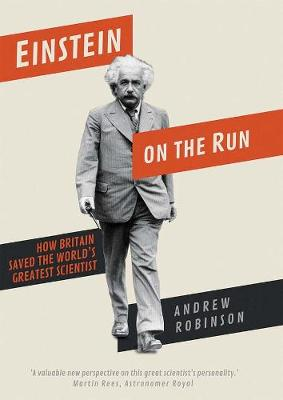 Einstein on the Run: How Britain Saved the World's Greatest Scientist by Andrew Robinson