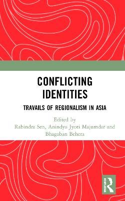 Conflicting Identities: Travails of Regionalism in Asia book