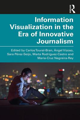Information Visualization in The Era of Innovative Journalism by Carlos Toural-Bran