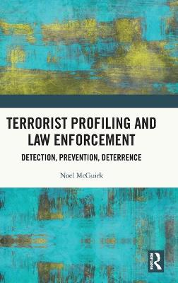 Terrorist Profiling and Law Enforcement: Detection, Prevention, Deterrence by Noel McGuirk
