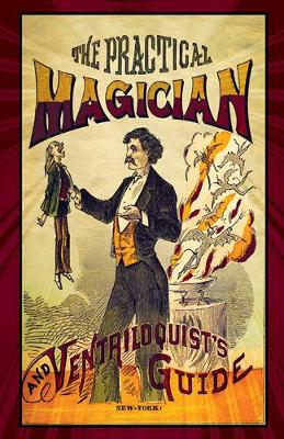 The Practical Magician and Ventriloquist's Guide by Anonymous