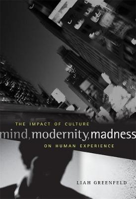 Mind, Modernity, Madness by Liah Greenfeld