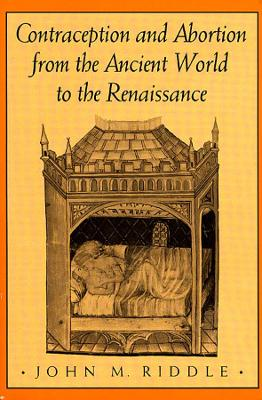 Contraception and Abortion from the Ancient World to the Renaissance by John M. Riddle