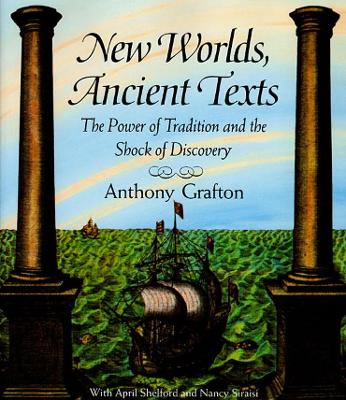 New Worlds, Ancient Texts by Anthony Grafton
