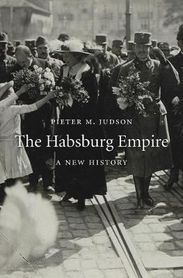 The Habsburg Empire: A New History by Pieter M. Judson