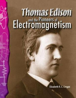 Thomas Edison and the Pioneers of Electromagnetism by Elizabeth Cregan