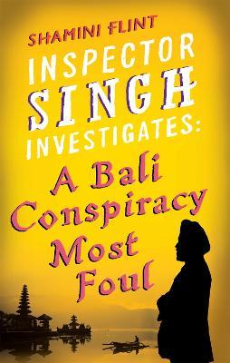 Inspector Singh Investigates: A Bali Conspiracy Most Foul by Shamini Flint