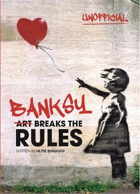 Banksy: Art Breaks the Rules by Hettie Bingham
