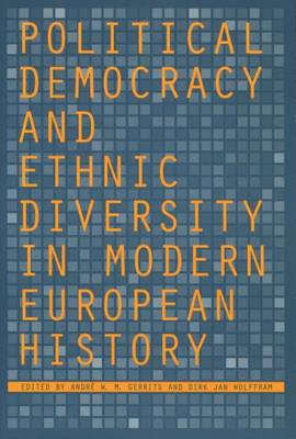 Political Democracy and Ethnic Diversity in Modern European History by Andre W.M. Gerrits