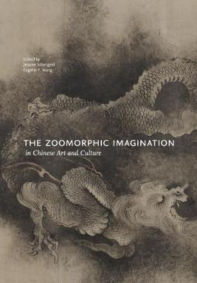 The Zoomorphic Imagination in Chinese Art and Culture by Jerome Silbergeld