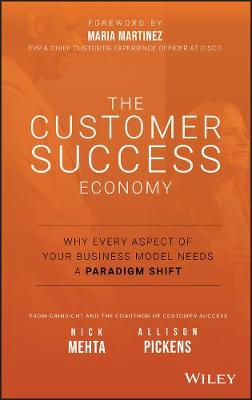 The Customer Success Economy: Why Every Aspect of Your Business Model Needs A Paradigm Shift book