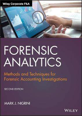 Forensic Analytics: Methods and Techniques for Forensic Accounting Investigations by Mark J. Nigrini