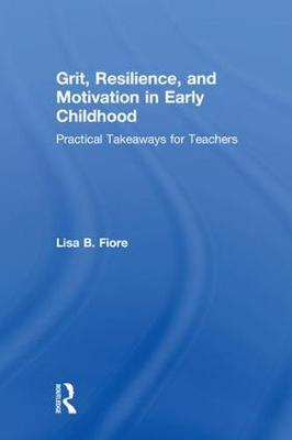 Grit, Resilience, and Motivation in Early Childhood by Lisa B. Fiore
