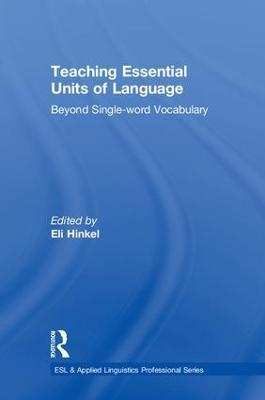 Teaching Essential Units of Language: Beyond Single-word Vocabulary by Eli Hinkel