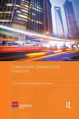 China's New Urbanization Strategy by China Development Research Foundation