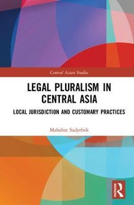 Legal Pluralism in Central Asia by Mahabat Sadyrbek
