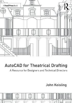 AutoCAD for Theatrical Drafting: A Resource for Designers and Technical Directors by John Keisling