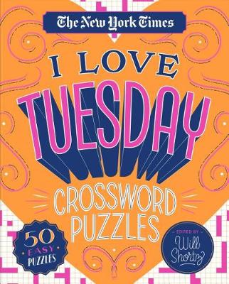The New York Times I Love Tuesday Crossword Puzzles: 50 Easy Puzzles by The New York Times