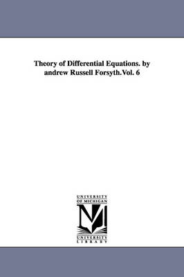 Theory of Differential Equations. by Andrew Russell Forsyth.Vol. 6 by Andrew Russell Forsyth