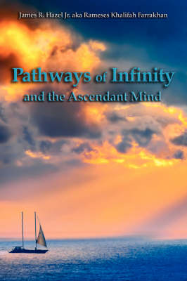 Pathways of Infinity and the Ascendant Mind by James R Hazel, Jr.
