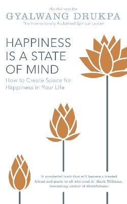 Happiness is a State of Mind by Gyalwang Drukpa