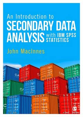 An Introduction to Secondary Data Analysis with IBM SPSS Statistics by John MacInnes