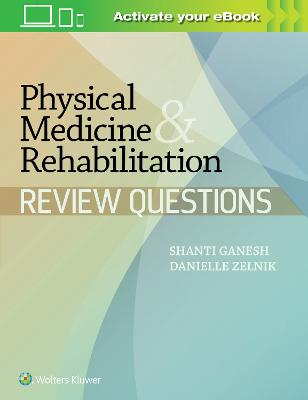 Physical Medicine & Rehabilitation Review Questions by Ganesh