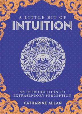 Little Bit of Intuition, A: An Introduction to Extrasensory Perception by Catharine Allan