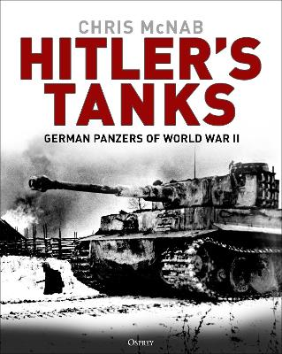 Hitler's Tanks: German Panzers of World War II by Chris McNab