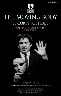 The Moving Body (Le Corps Poetique) by Jacques Lecoq
