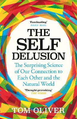 The Self Delusion: The Surprising Science of Our Connection to Each Other and the Natural World by Tom Oliver