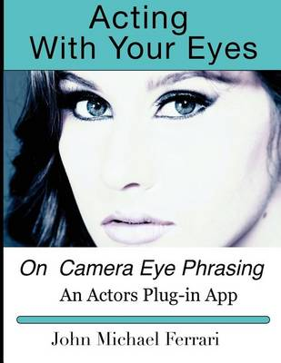 Acting with Your Eyes by Michael Ferrari