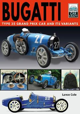 Bugatti T and Its Variants: Type 35 Grand Prix Car and its Variants by Lance Cole