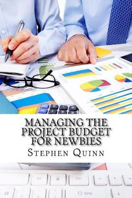 Managing the Project Budget for Newbies by Stephen Quinn