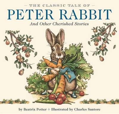 Classic Tale of Peter Rabbit: And Other Cherished Stories by Beatrix Potter