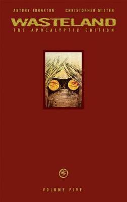 Wasteland Apocalyptic Edition Volume 5 by Antony Johnston