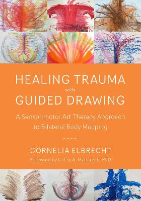 Trauma Healing with Guided Drawing: A Sensorimotor Art Therapy Approach to Bilateral Body Mapping by Cornelia Elbrecht