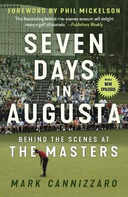 Seven Days in Augusta: Behind the Scenes At the Masters by Mark Cannizzaro