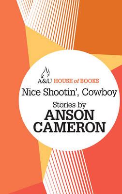 Nice Shootin', Cowboy by Anson Cameron