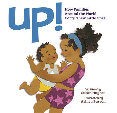 Up! How Families Around the World Carry Their Little Ones by Susan Hughes