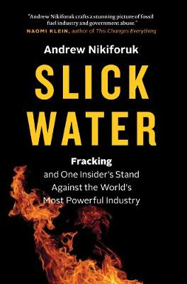 Slick Water by Andrew Nikiforuk