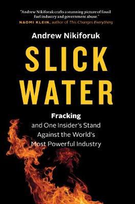 Slick Water by Andrew Nikiforuk