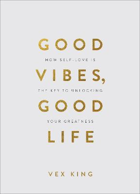 Good Vibes, Good Life (Gift Edition): How Self-Love Is the Key to Unlocking Your Greatness book